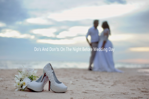 Do's And Don'ts On The Night Before The Wedding Day
